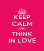 KEEP CALM AND THINK IN LOVE - Personalised Poster A4 size