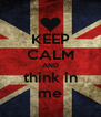 KEEP CALM AND think in me - Personalised Poster A4 size