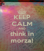 KEEP CALM AND think in morza! - Personalised Poster A4 size