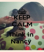 KEEP CALM AND Think in  Nancy  - Personalised Poster A4 size