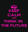 KEEP CALM AND THINK IN  THE FUTURE - Personalised Poster A4 size