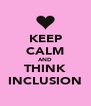 KEEP CALM AND THINK INCLUSION - Personalised Poster A4 size