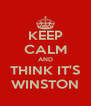 KEEP CALM AND THINK IT'S WINSTON - Personalised Poster A4 size