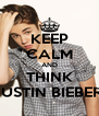 KEEP CALM AND THINK JUSTIN BIEBER  - Personalised Poster A4 size