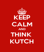 KEEP CALM AND THINK  KUTCH - Personalised Poster A4 size