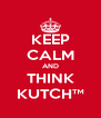 KEEP CALM AND THINK KUTCH™ - Personalised Poster A4 size
