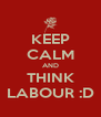 KEEP CALM AND THINK LABOUR :D - Personalised Poster A4 size