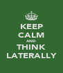 KEEP CALM AND THINK LATERALLY - Personalised Poster A4 size
