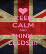 KEEP CALM AND THINK  LEEDS !!! - Personalised Poster A4 size