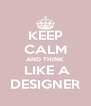 KEEP CALM AND THINK  LIKE A DESIGNER - Personalised Poster A4 size