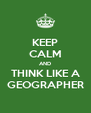 KEEP CALM AND THINK LIKE A GEOGRAPHER - Personalised Poster A4 size