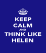 KEEP CALM AND THINK LIKE HELEN - Personalised Poster A4 size