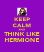 KEEP CALM AND THINK LIKE HERMIONE - Personalised Poster A4 size