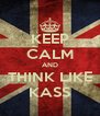 KEEP CALM AND THINK LIKE KASS - Personalised Poster A4 size