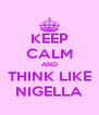 KEEP CALM AND THINK LIKE NIGELLA - Personalised Poster A4 size