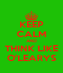 KEEP CALM AND THINK LIKE O'LEARYS - Personalised Poster A4 size