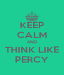 KEEP CALM AND THINK LIKE PERCY - Personalised Poster A4 size