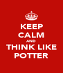 KEEP CALM AND THINK LIKE POTTER - Personalised Poster A4 size