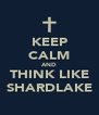 KEEP CALM AND THINK LIKE SHARDLAKE - Personalised Poster A4 size
