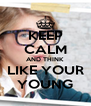 KEEP CALM AND THINK LIKE YOUR YOUNG - Personalised Poster A4 size