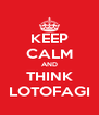 KEEP CALM AND THINK LOTOFAGI - Personalised Poster A4 size