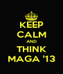 KEEP CALM AND THINK MAGA '13 - Personalised Poster A4 size