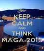 KEEP CALM AND THINK MAGA 2013 - Personalised Poster A4 size
