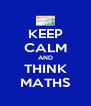 KEEP CALM AND THINK MATHS - Personalised Poster A4 size