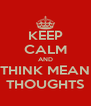 KEEP CALM AND THINK MEAN THOUGHTS - Personalised Poster A4 size