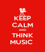 KEEP CALM AND THINK MUSIC  - Personalised Poster A4 size