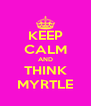 KEEP CALM AND THINK MYRTLE - Personalised Poster A4 size
