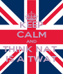 KEEP CALM AND THINK NAT  IS A TWAT - Personalised Poster A4 size