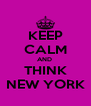 KEEP CALM AND  THINK NEW YORK - Personalised Poster A4 size
