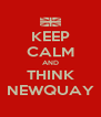 KEEP CALM AND THINK NEWQUAY - Personalised Poster A4 size