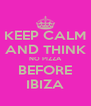 KEEP CALM AND THINK NO PIZZA BEFORE IBIZA - Personalised Poster A4 size