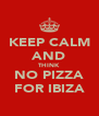 KEEP CALM AND THINK NO PIZZA FOR IBIZA - Personalised Poster A4 size