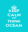 KEEP CALM AND THINK OCEAN - Personalised Poster A4 size