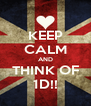 KEEP CALM AND THINK OF 1D!! - Personalised Poster A4 size
