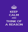 KEEP CALM AND THINK OF A REASON - Personalised Poster A4 size