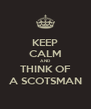 KEEP CALM AND THINK OF A SCOTSMAN - Personalised Poster A4 size