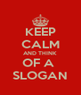 KEEP CALM AND THINK  OF A  SLOGAN - Personalised Poster A4 size