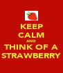 KEEP CALM AND THINK OF A STRAWBERRY - Personalised Poster A4 size