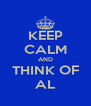 KEEP CALM AND THINK OF AL - Personalised Poster A4 size