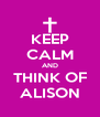 KEEP CALM AND THINK OF ALISON - Personalised Poster A4 size