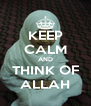 KEEP CALM AND THINK OF ALLAH - Personalised Poster A4 size