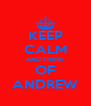 KEEP CALM AND THINK OF ANDREW - Personalised Poster A4 size