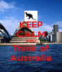 KEEP CALM AND Think of Australia - Personalised Poster A4 size