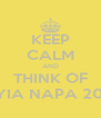 KEEP CALM AND THINK OF AYIA NAPA 2013 - Personalised Poster A4 size