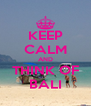 KEEP CALM AND THINK OF BALI - Personalised Poster A4 size