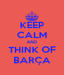 KEEP CALM AND THINK OF BARÇA - Personalised Poster A4 size